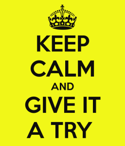 keep-calm-and-give-it-a-try-